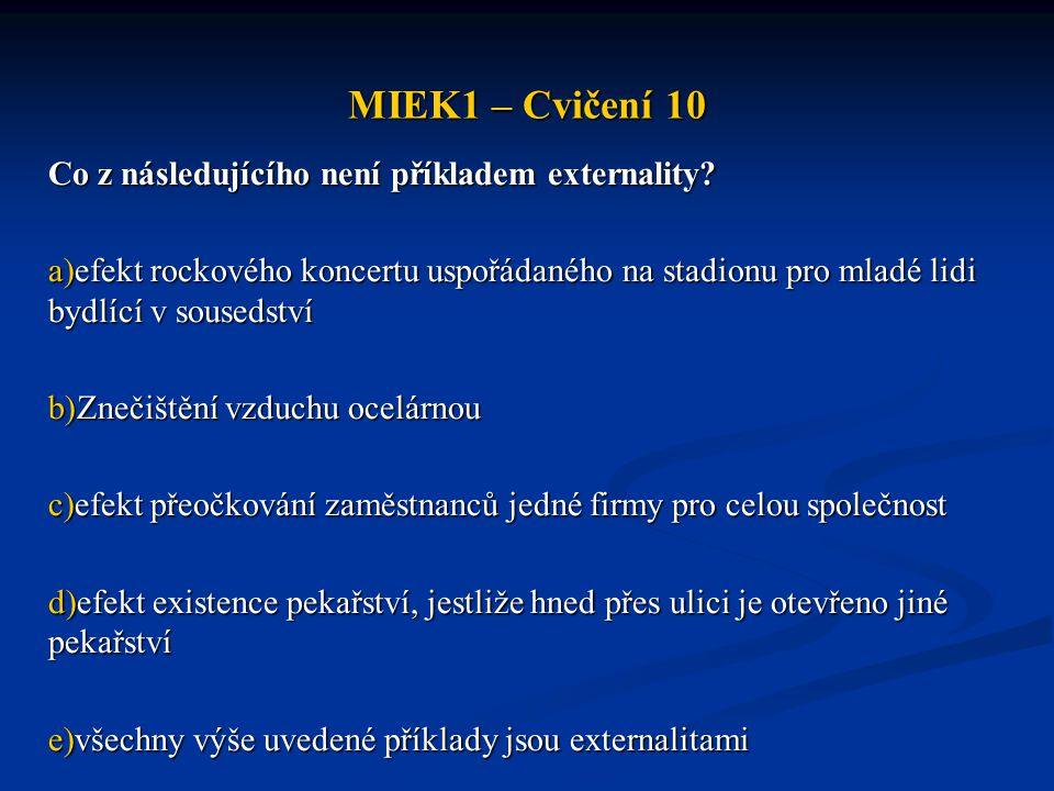MIEK1 – Cvičení 10 Co z následujícího není příkladem externality