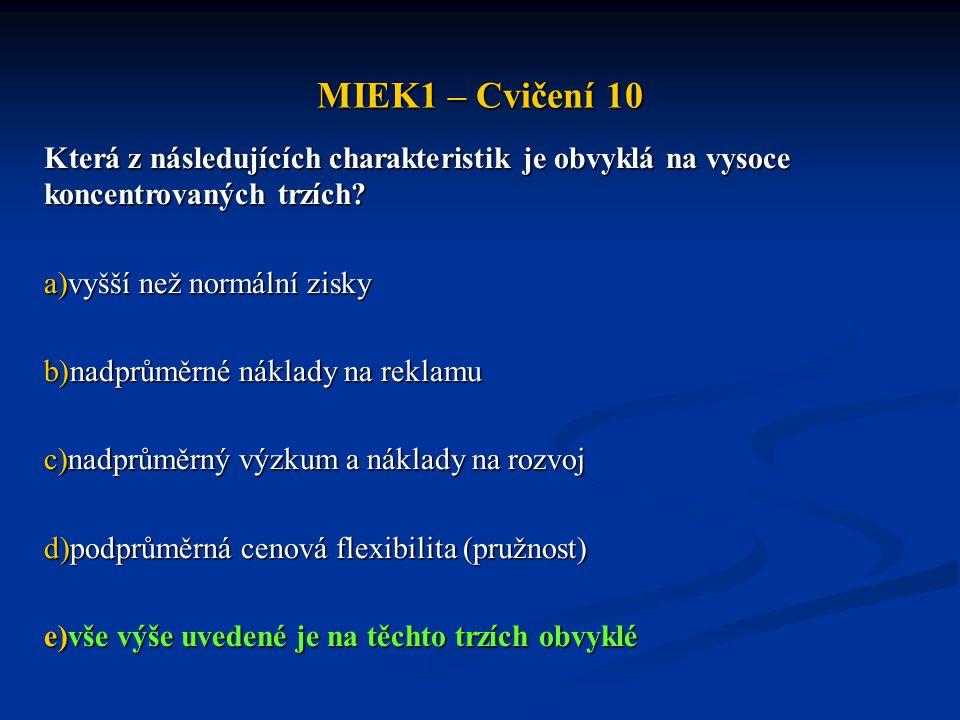 MIEK1 – Cvičení 10 Která z následujících charakteristik je obvyklá na vysoce koncentrovaných trzích