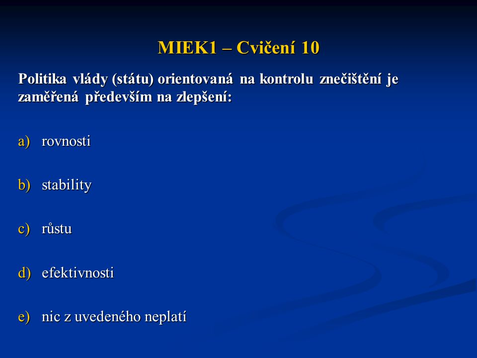 MIEK1 – Cvičení 10 Politika vlády (státu) orientovaná na kontrolu znečištění je zaměřená především na zlepšení: