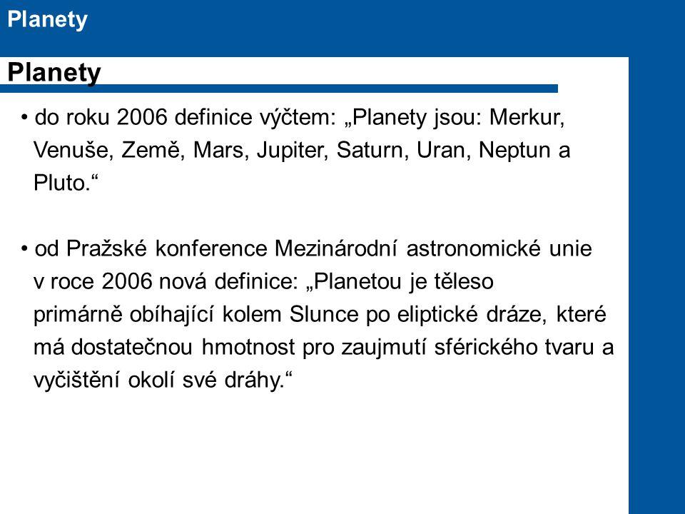 """Planety Planety do roku 2006 definice výčtem: """"Planety jsou: Merkur,"""