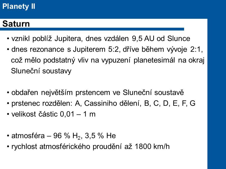 Planety II Saturn. vznikl poblíž Jupitera, dnes vzdálen 9,5 AU od Slunce. dnes rezonance s Jupiterem 5:2, dříve během vývoje 2:1,