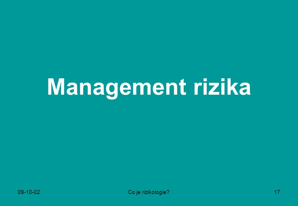Management rizika 09-10-02 Co je rizikologie