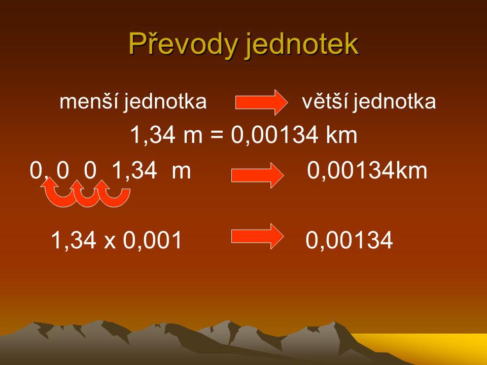 Převody jednotek 1,34 m = 0,00134 km 0, 0 0 1,34 m 0,00134km