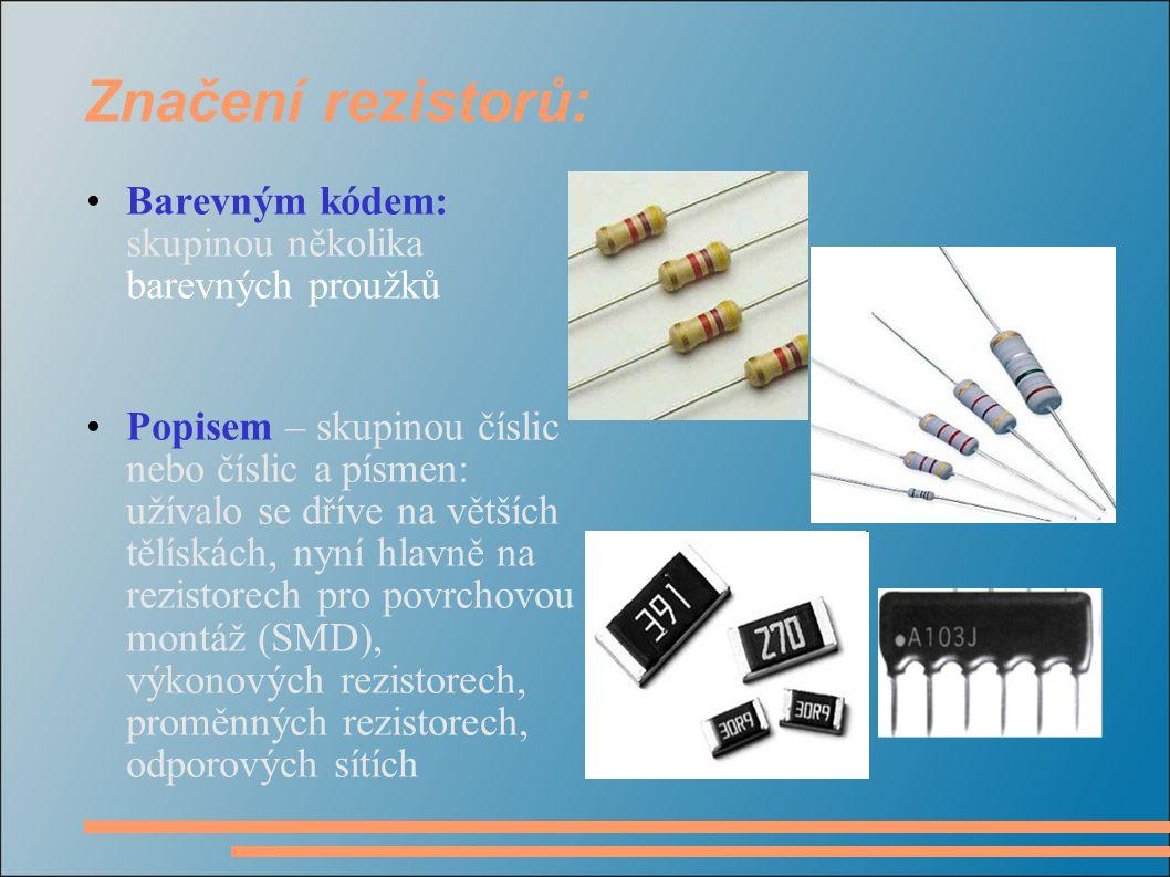 Značení rezistorů: Barevným kódem: skupinou několika barevných proužků