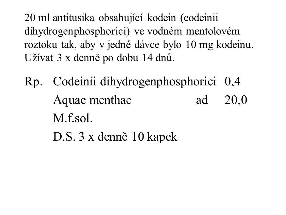 Rp. Codeinii dihydrogenphosphorici 0,4 Aquae menthae ad 20,0 M.f.sol.