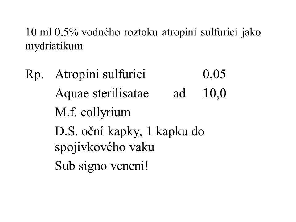 10 ml 0,5% vodného roztoku atropini sulfurici jako mydriatikum
