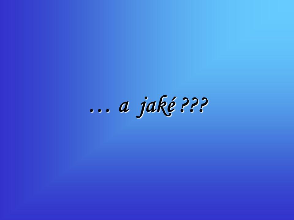 … a jaké