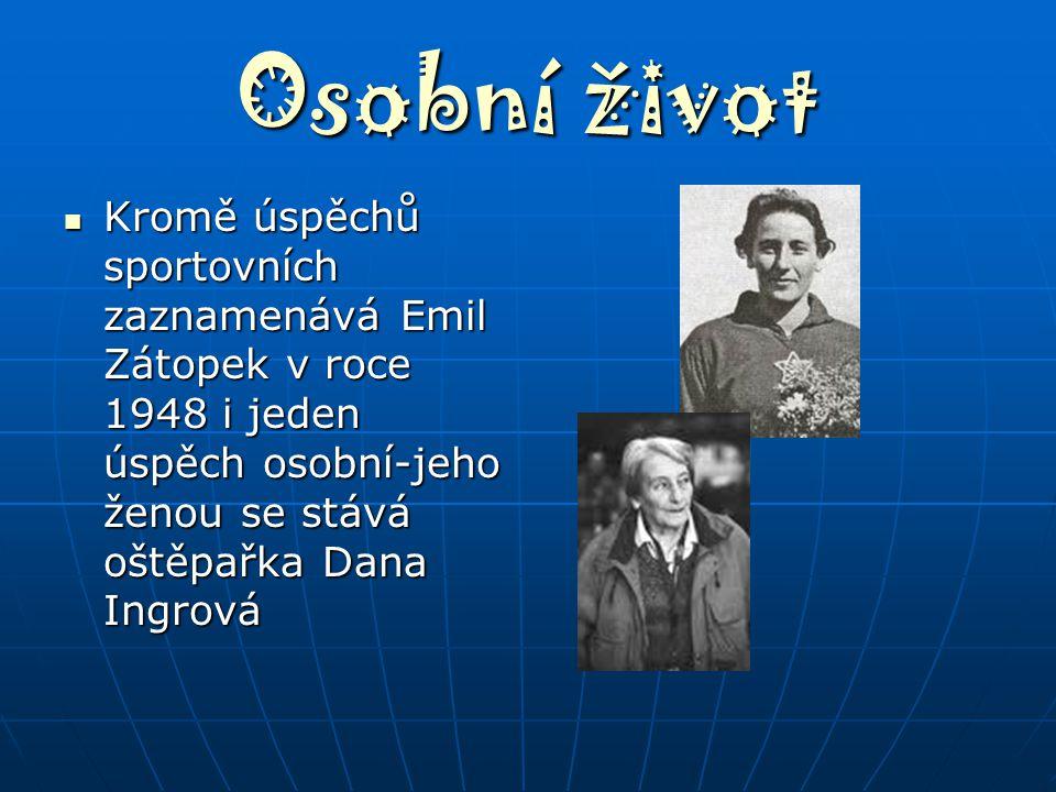 Osobní život Kromě úspěchů sportovních zaznamenává Emil Zátopek v roce 1948 i jeden úspěch osobní-jeho ženou se stává oštěpařka Dana Ingrová.