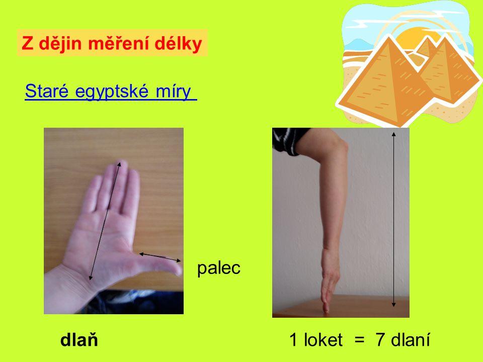 Z dějin měření délky Staré egyptské míry palec dlaň 1 loket = 7 dlaní