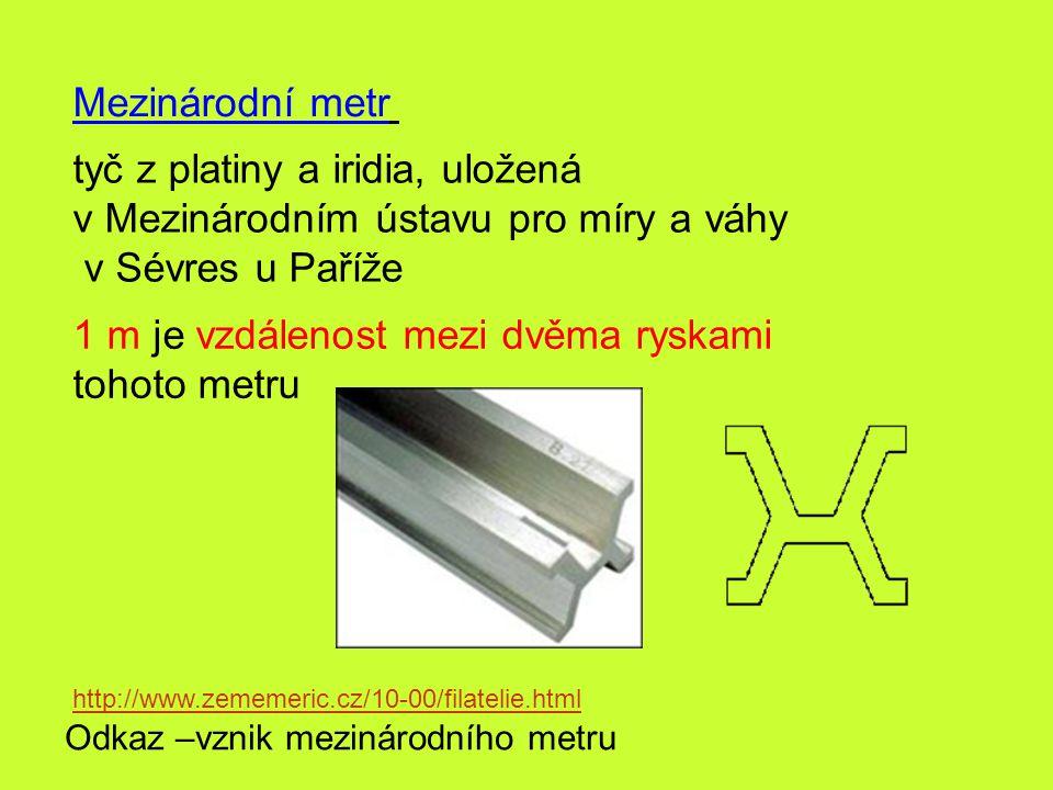 tyč z platiny a iridia, uložená v Mezinárodním ústavu pro míry a váhy