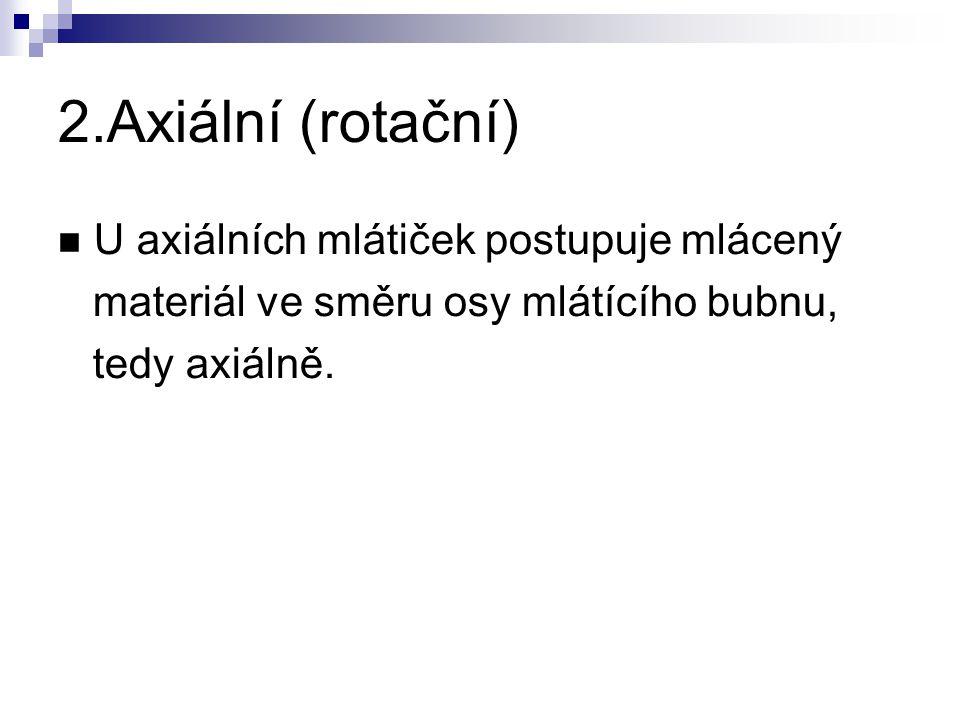 2.Axiální (rotační) U axiálních mlátiček postupuje mlácený