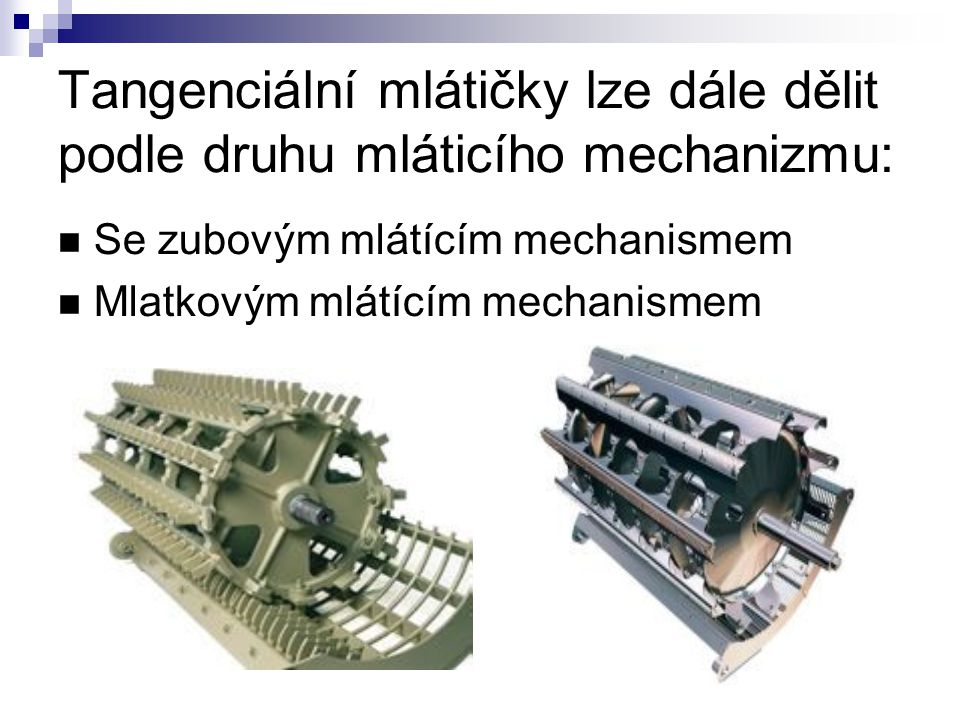 Tangenciální mlátičky lze dále dělit podle druhu mláticího mechanizmu:
