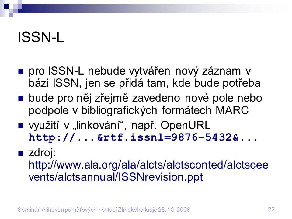 ISSN-L pro ISSN-L nebude vytvářen nový záznam v bázi ISSN, jen se přidá tam, kde bude potřeba.