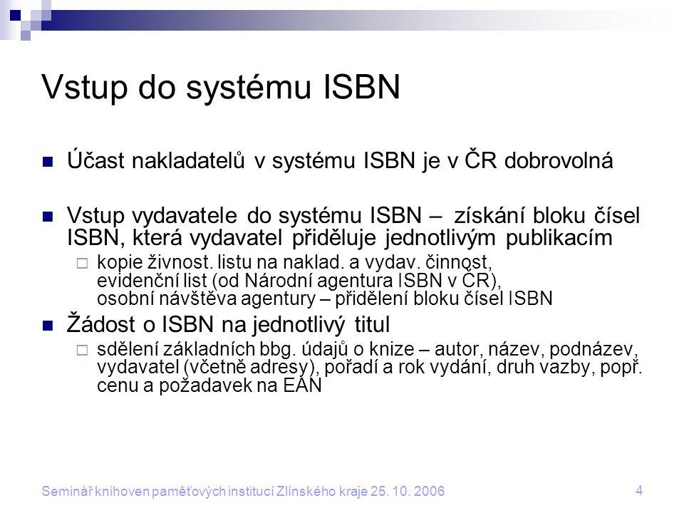 Vstup do systému ISBN Účast nakladatelů v systému ISBN je v ČR dobrovolná.