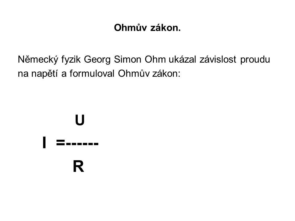 R Ohmův zákon. Německý fyzik Georg Simon Ohm ukázal závislost proudu