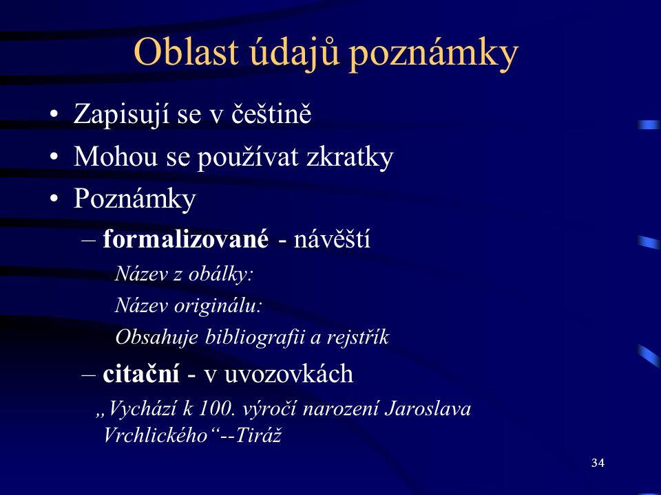 Oblast údajů poznámky Zapisují se v češtině Mohou se používat zkratky