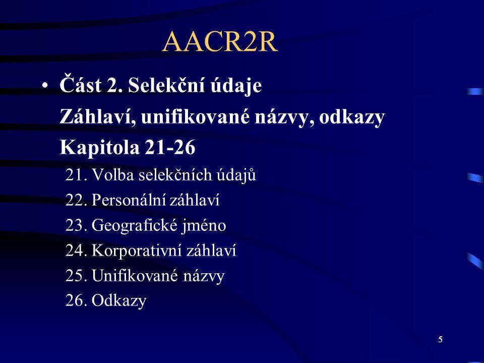 AACR2R Část 2. Selekční údaje Záhlaví, unifikované názvy, odkazy