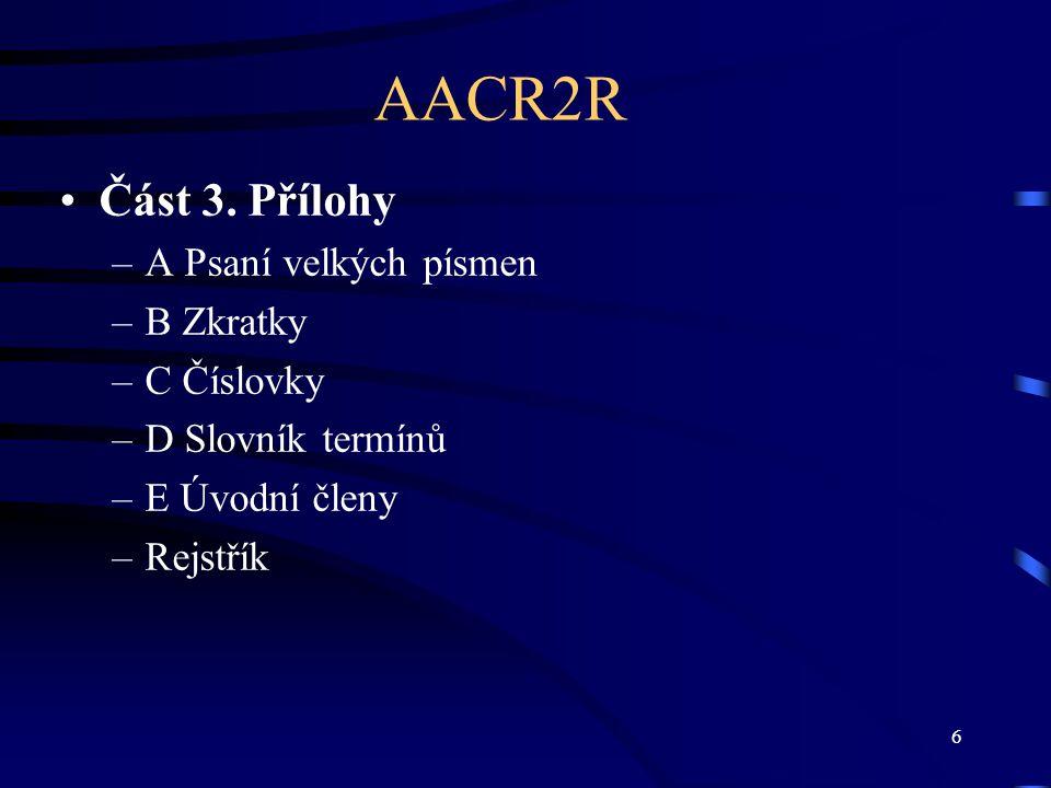 AACR2R Část 3. Přílohy A Psaní velkých písmen B Zkratky C Číslovky