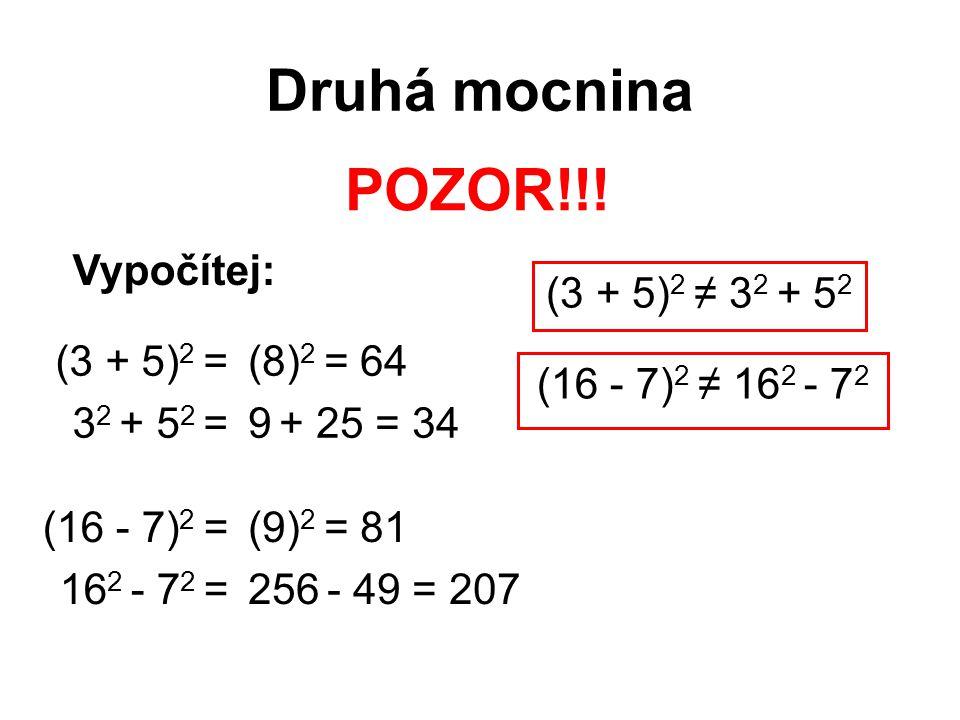 Druhá mocnina POZOR!!! Vypočítej: (3 + 5)2 ≠ 32 + 52 (3 + 5)2 =