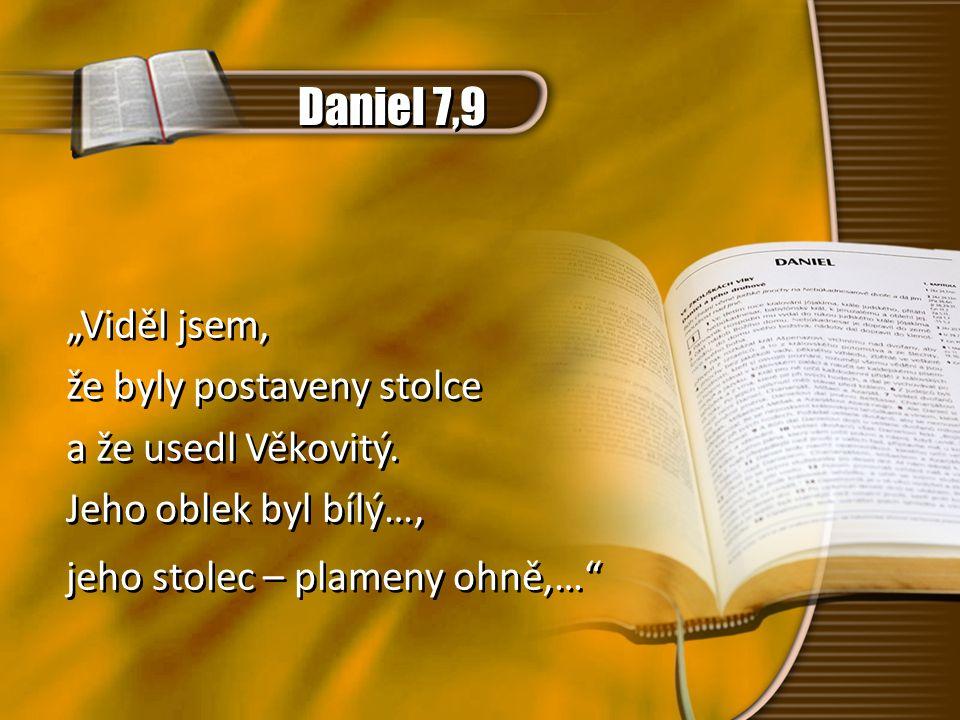 """Daniel 7,9 """"Viděl jsem, že byly postaveny stolce a že usedl Věkovitý."""