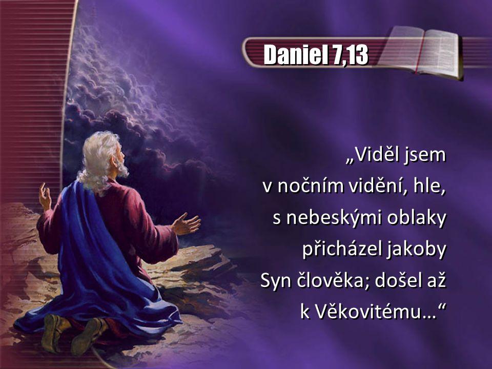 """Daniel 7,13 """"Viděl jsem v nočním vidění, hle, s nebeskými oblaky"""