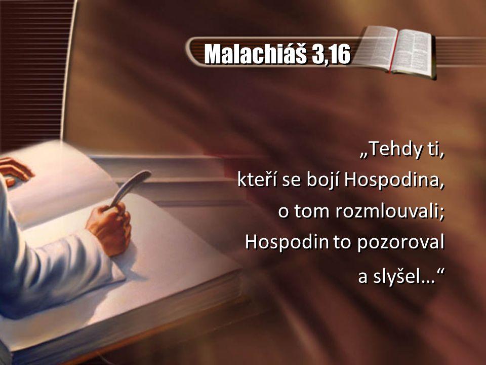 """Malachiáš 3,16 """"Tehdy ti, kteří se bojí Hospodina, o tom rozmlouvali;"""