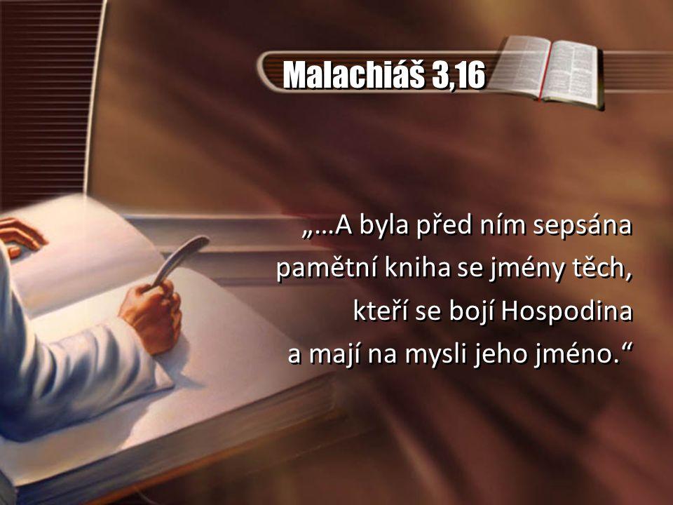 """Malachiáš 3,16 """"…A byla před ním sepsána pamětní kniha se jmény těch,"""