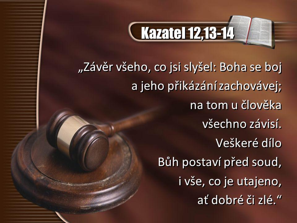 """Kazatel 12,13-14 """"Závěr všeho, co jsi slyšel: Boha se boj"""