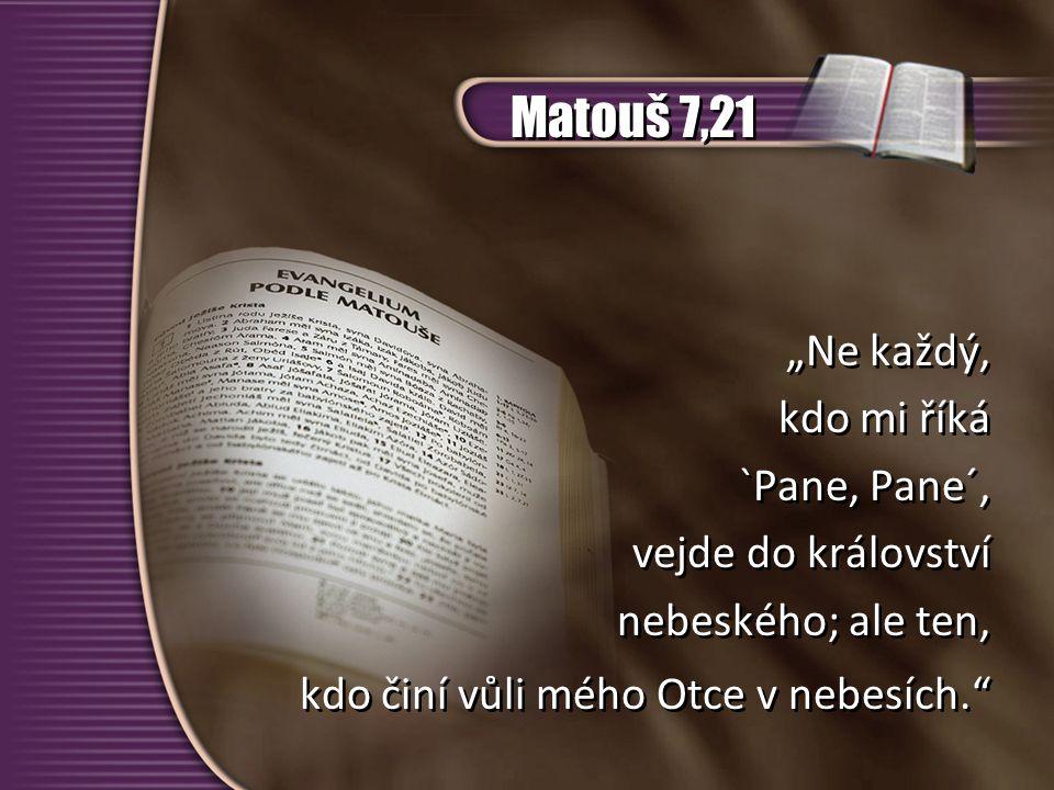 """Matouš 7,21 """"Ne každý, kdo mi říká `Pane, Pane´, vejde do království"""