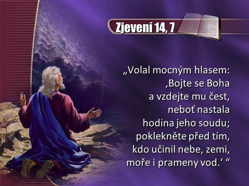"""Zjevení 14, 7 """"Volal mocným hlasem: 'Bojte se Boha a vzdejte mu čest,"""