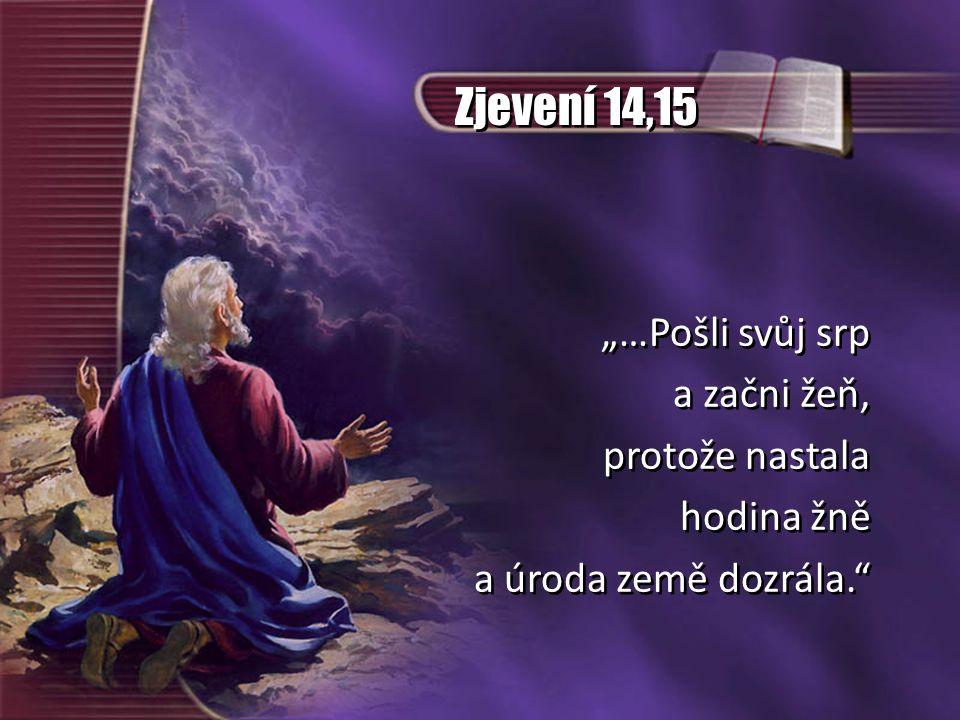 """Zjevení 14,15 """"…Pošli svůj srp a začni žeň, protože nastala hodina žně"""