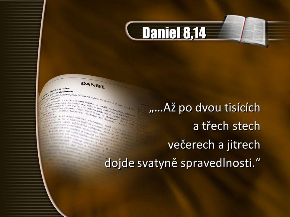 """Daniel 8,14 """"…Až po dvou tisících a třech stech večerech a jitrech"""