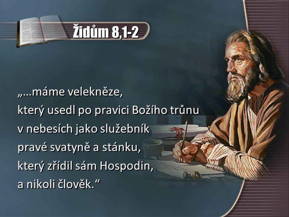 """Židům 8,1-2 """"…máme velekněze, který usedl po pravici Božího trůnu"""