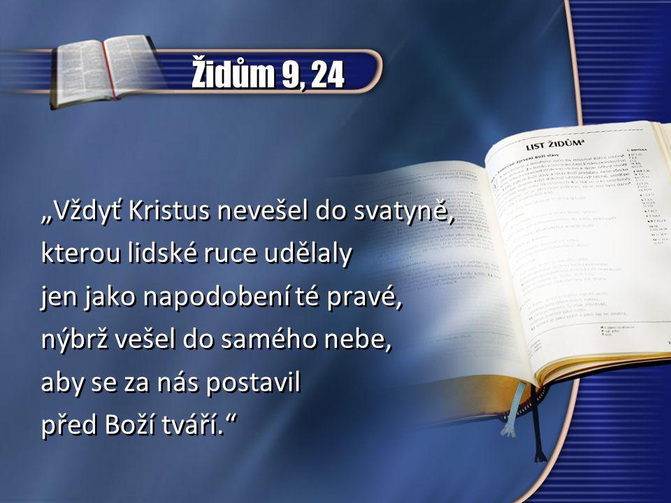 """Židům 9, 24 """"Vždyť Kristus nevešel do svatyně,"""