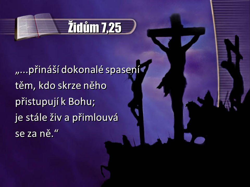 """Židům 7,25 """"...přináší dokonalé spasení těm, kdo skrze něho"""