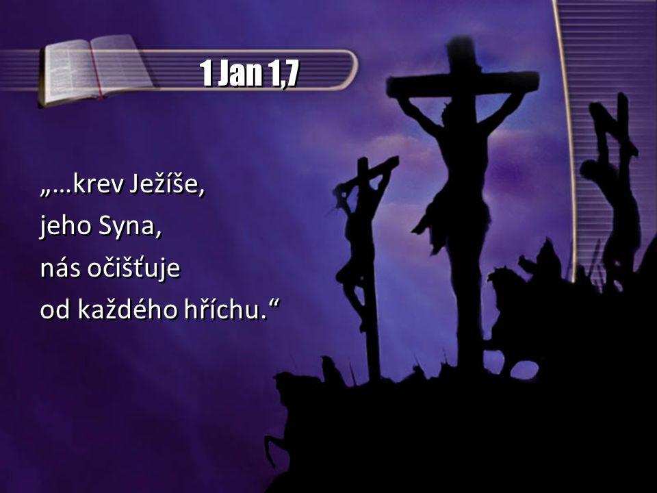 """1 Jan 1,7 """"…krev Ježíše, jeho Syna, nás očišťuje od každého hříchu."""