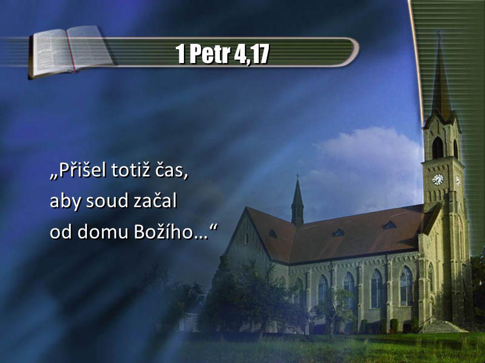"""1 Petr 4,17 """"Přišel totiž čas, aby soud začal od domu Božího…"""