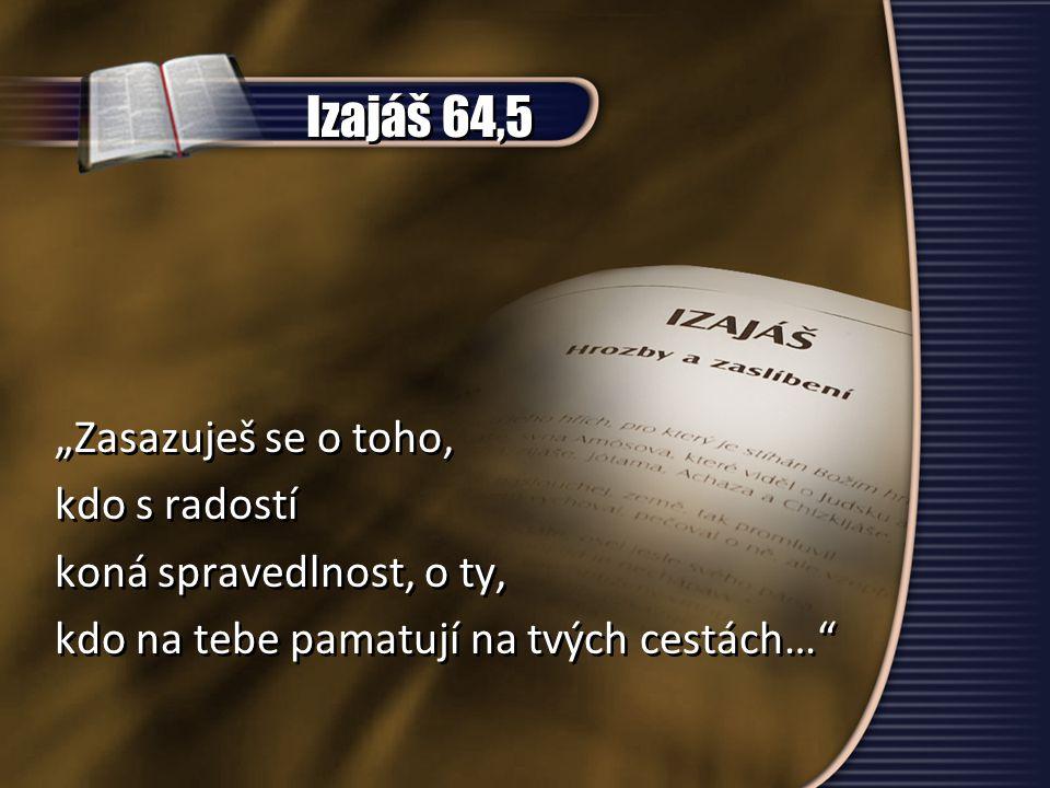 """Izajáš 64,5 """"Zasazuješ se o toho, kdo s radostí"""