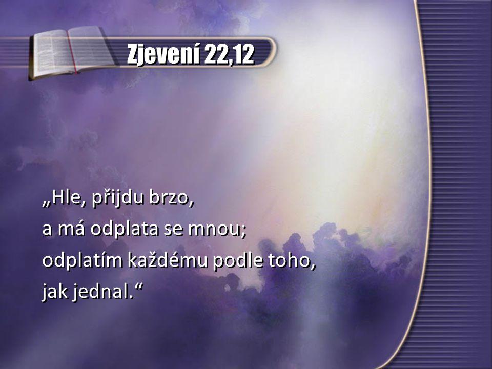 """Zjevení 22,12 """"Hle, přijdu brzo, a má odplata se mnou;"""