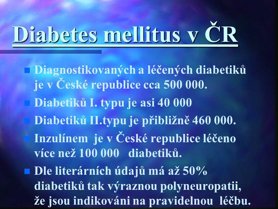 Diabetes mellitus v ČR Diagnostikovaných a léčených diabetiků je v České republice cca 500 000. Diabetiků I. typu je asi 40 000.