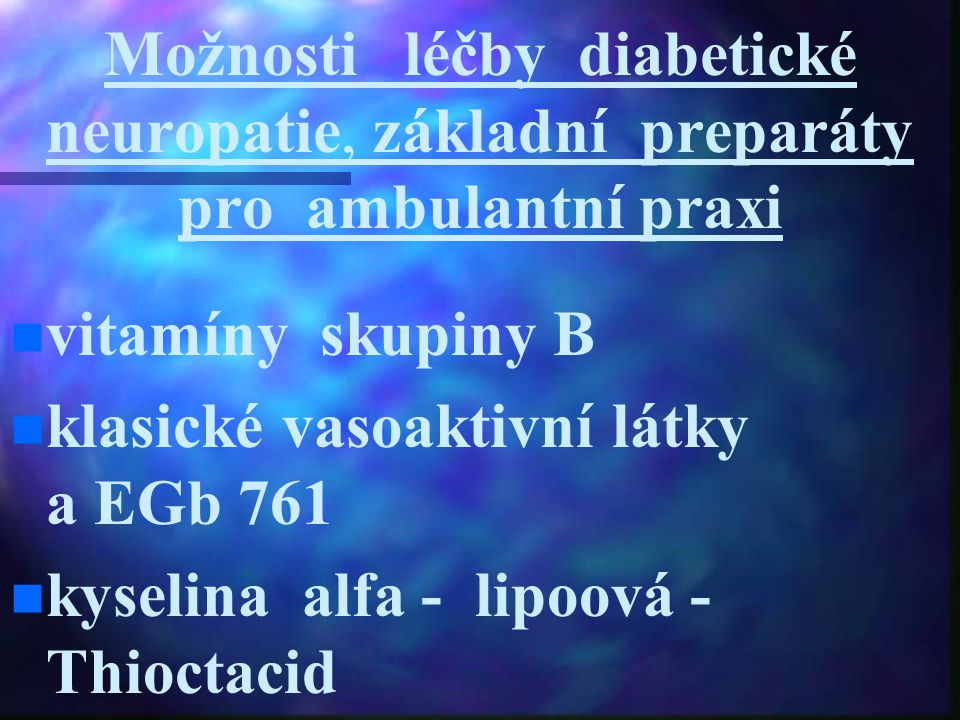 Možnosti léčby diabetické neuropatie, základní preparáty pro ambulantní praxi