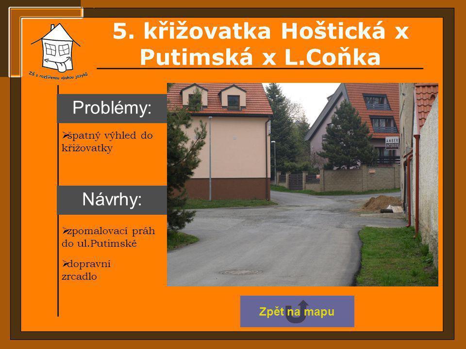 5. křižovatka Hoštická x Putimská x L.Coňka