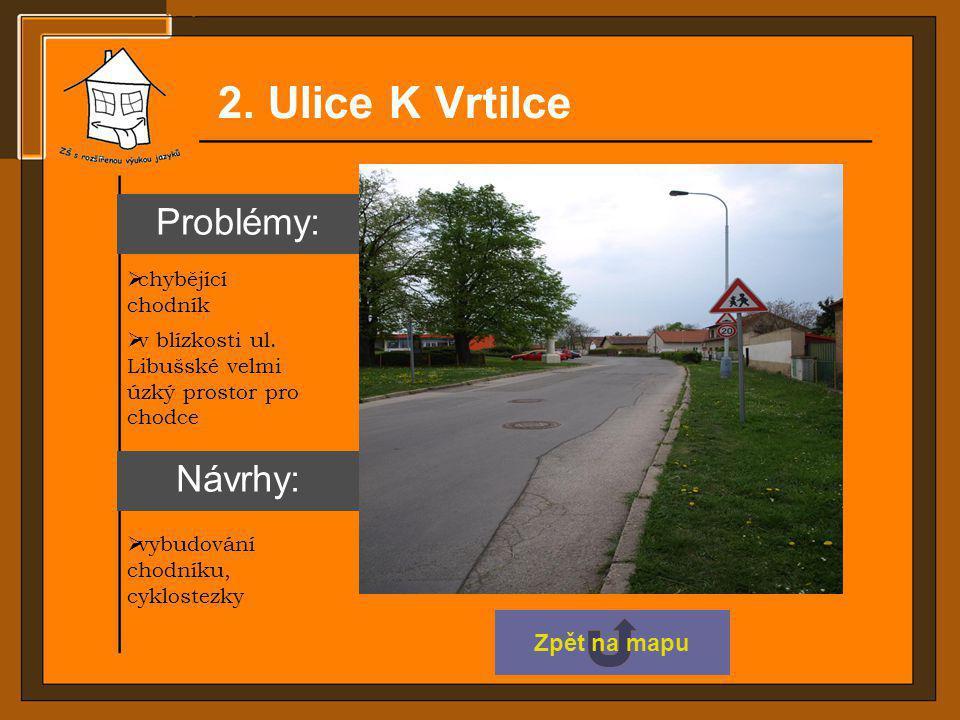 2. Ulice K Vrtilce Problémy: Návrhy: Zpět na mapu chybějící chodník