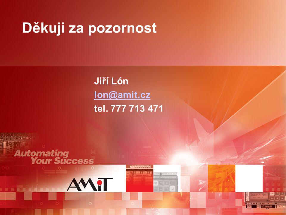 Děkuji za pozornost Jiří Lón lon@amit.cz tel. 777 713 471