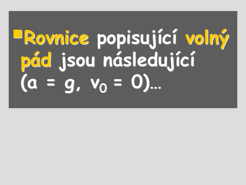 Rovnice popisující volný pád jsou následující (a = g, v0 = 0)…
