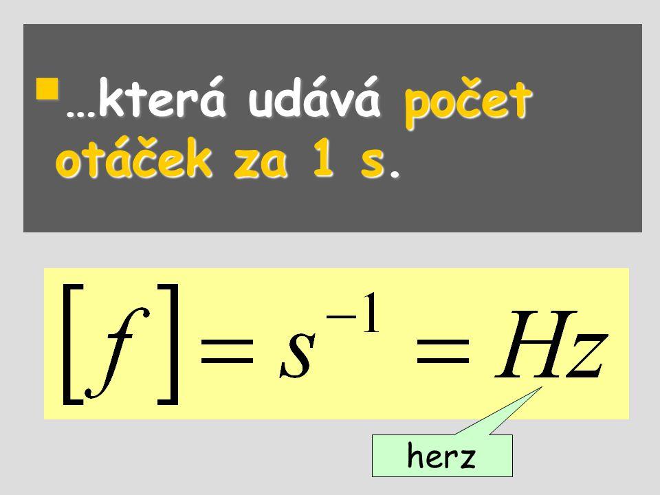 …která udává počet otáček za 1 s.