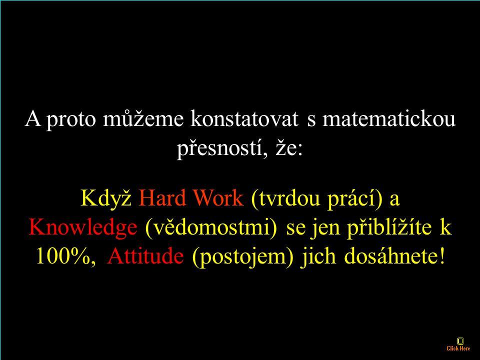 A proto můžeme konstatovat s matematickou přesností, že: