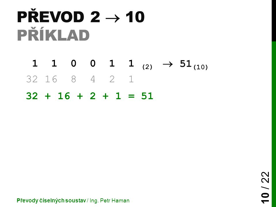 Převod 2  10 příklad 1 1 0 0 1 1 (2)  51(10) 32 16 8 4 2 1.