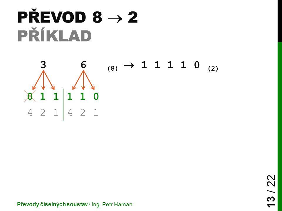 Převod 8  2 příklad 3. 6. (8)  1 1 1 1 0 (2) 0 1 1.