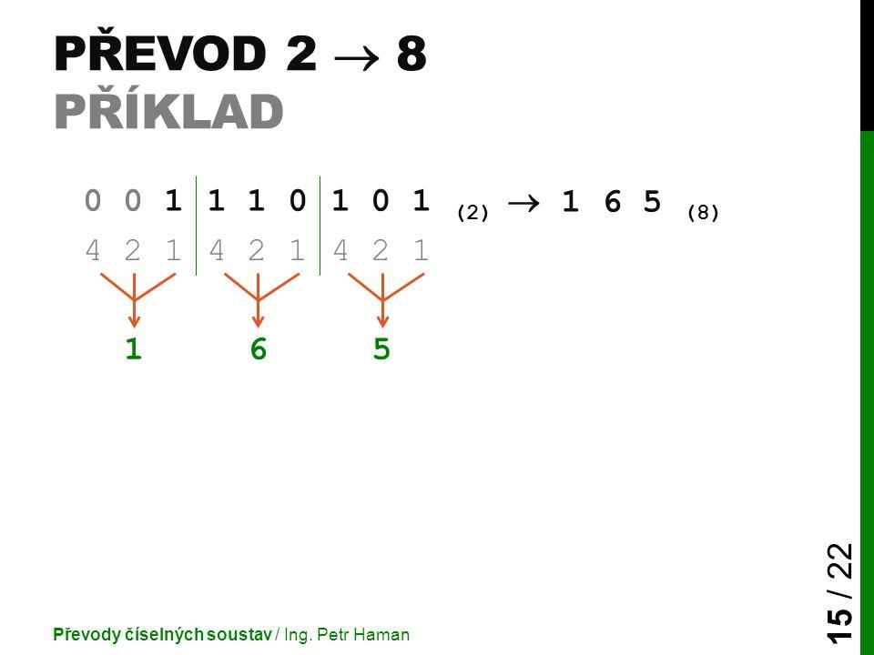 Převod 2  8 příklad 0 0 1. 1 1 0. 1 0 1. (2)  1 6 5 (8) 4 2 1.